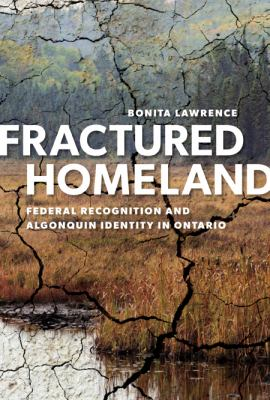 Fractured homeland : federal recognition and Algonquin identity in Ontario