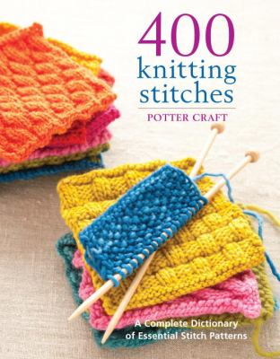 400 knitting stitches : a complete dictionary of essential stitch patterns.