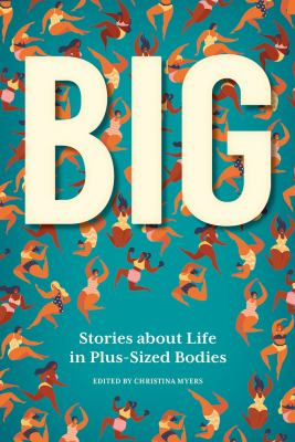 Big : stories about life in plus-sized bodies