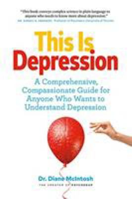 This is depression : a comprehensive guide for anyone who wants to understand depression