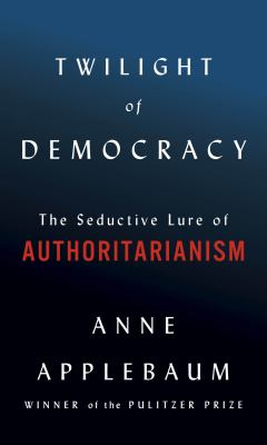 Twilight of democracy : the seductive lure of authoritarianism