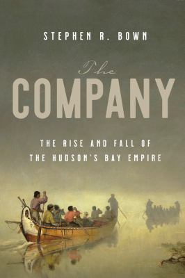 Company : The Rise and Fall of the Hudson's Bay Empire.